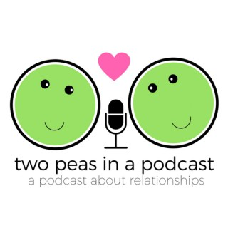 Two Peas in a Podcast: A podcast about relationships