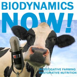 Biodynamics Now! Investigative Farming and Restorative Nutrition Podcast