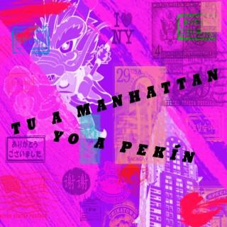 Tú a Manhattan Yo a Pekín