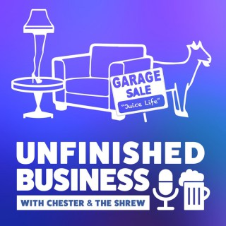 Unfinished Business w/ Chester & The Shrew