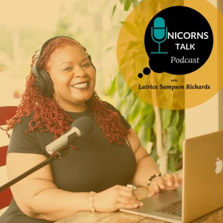Unicorns Talk Podcast with Latrice Sampson Richards