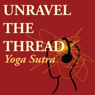 Unravel The Thread: Living the Yoga Sutra today