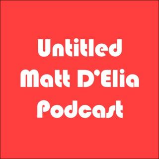 Untitled Matt D'Elia Podcast
