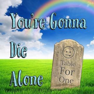 UR Gonna Die Alone