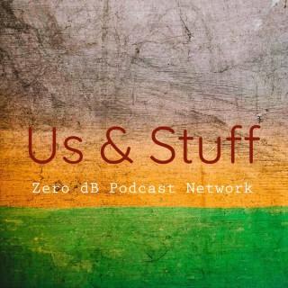 Us & Stuff: a Zero dB Podcast