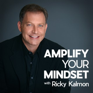 Amplify Your Mindset with Ricky Kalmon