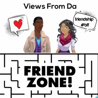 Views From Da Friend Zone