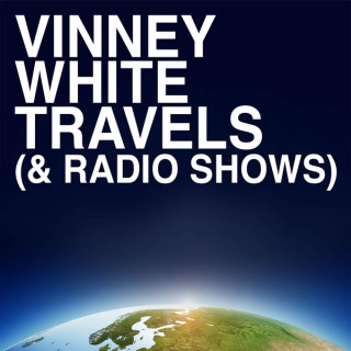 Vinney White Travels (and radio shows)
