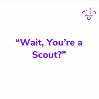Wait, you're a Scout?