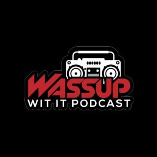Wassup Wit It Podcast