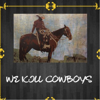 We Kill Cowboys