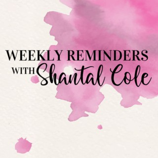 Weekly Reminders with Shantal Cole