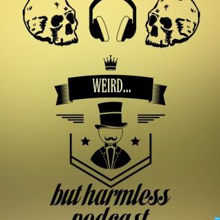 WEIRD...But Harmless Podcast
