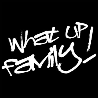 WHAT UP FAMILY!