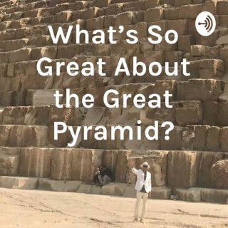 What's So Great About the Great Pyramid?