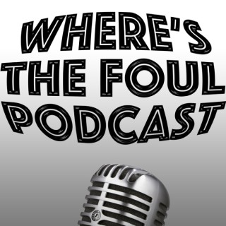 Wheres the Foul Podcast