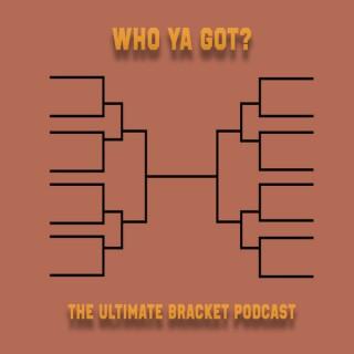 Who Ya Got?