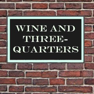 Wine and Three Quarters