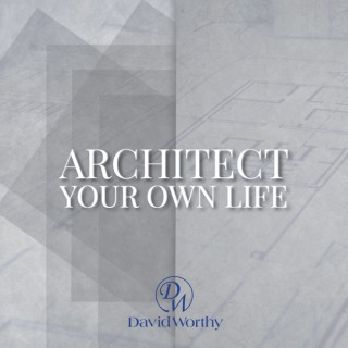 Architect Your Own Life