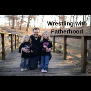 Wrestling With Fatherhood