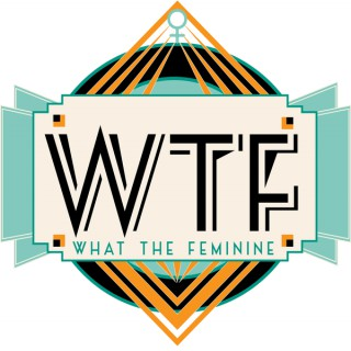 WTFeminine! Conversations That Get Down to the Nitty Gritty with Women Like Us