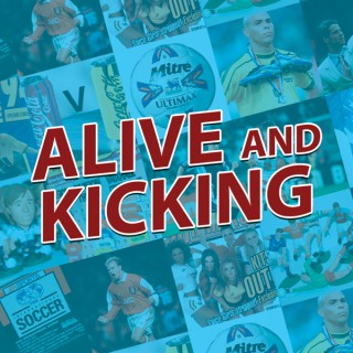 Alive and Kicking: The 90s Football Podcast