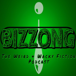 Bizzong! The Weird and Wacky Fiction Podcast