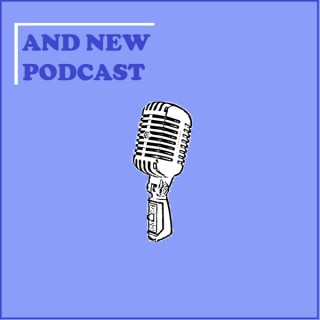 And New Podcast