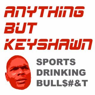 Anything But Keyshawn