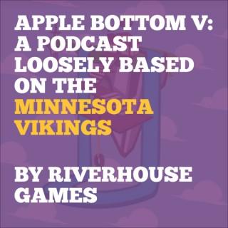 Apple Bottom V: A Podcast Loosely Based On The Minnesota Vikings
