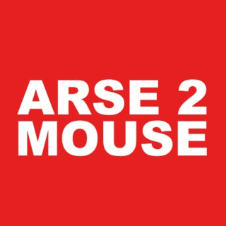 Arse2Mouse Podcasts