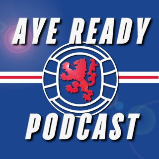 Aye Ready Podcast - A Rangers Podcast