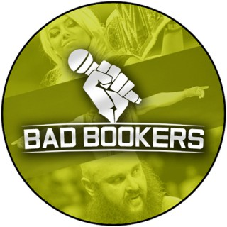 Bad Bookers Wrestling Podcast