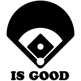 Baseball is Good