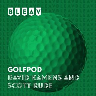 Bleav in GOLFPOD with David Kamens and Scott Rude