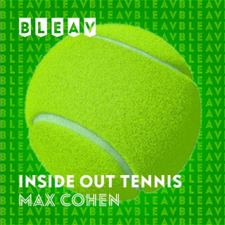 Bleav in Inside Out Tennis with Max Cohen