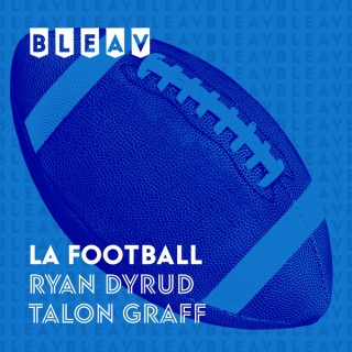 Bleav in LA Football with Ryan Dyrud and Talon Graff