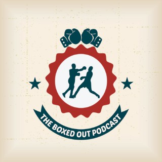 Boxing - The Boxed Out Podcast
