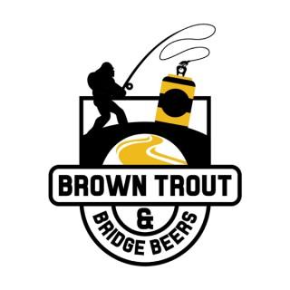 Brown Trout and Bridge Beers