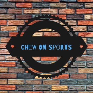 Chew On Sports Podcast