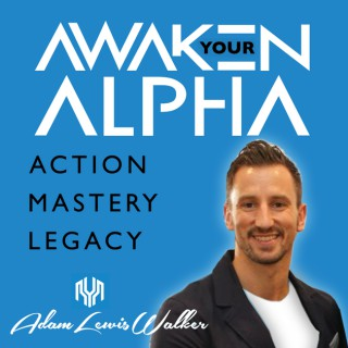 Awaken Your Alpha with Adam Lewis Walker - The #1 Mens Development podcast for inspirational stories & strategies to thrive!