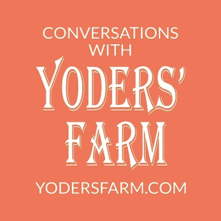 Conversations with Yoders' Farm