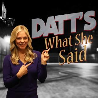 Datt's What She Said