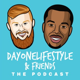 Dayonelifestyle & Friends The Podcast