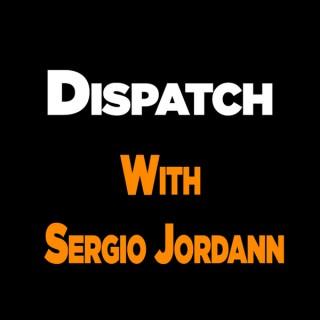 Dispatch with Sergio Jordann