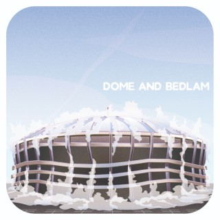Dome and Bedlam
