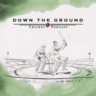 Down The Ground: A Cricket Podcast
