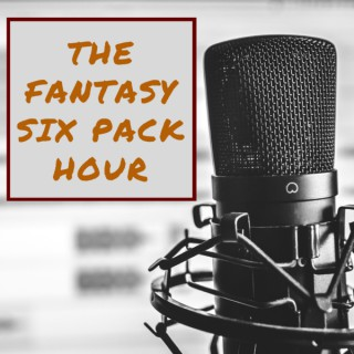 Fantasy Six Pack: The Fantasy Six Pack Hour