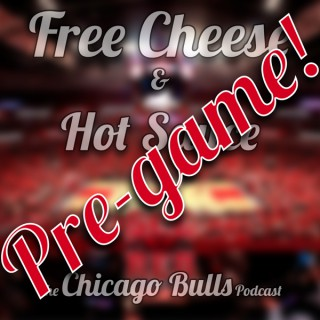 FC&HS Bulls Pre-Game Podcast – Free Cheese & Hot Sauce: The Chicago Bulls Podcast