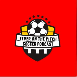 Fever On The Pitch Soccer Podcast